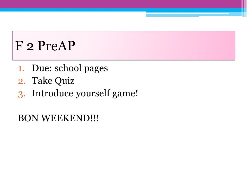 F 2 PreAP Due: school pages Take Quiz Introduce yourself game!