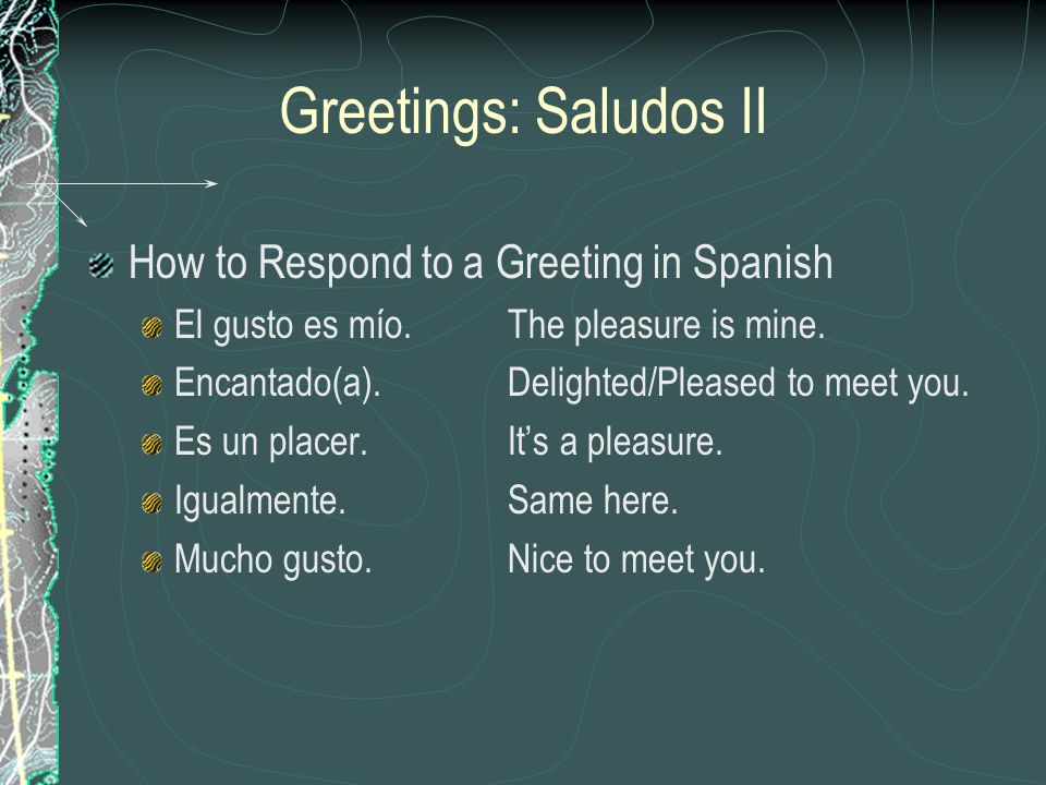 Greetings: Saludos II How to Respond to a Greeting in Spanish