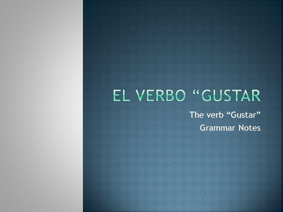The verb Gustar Grammar Notes