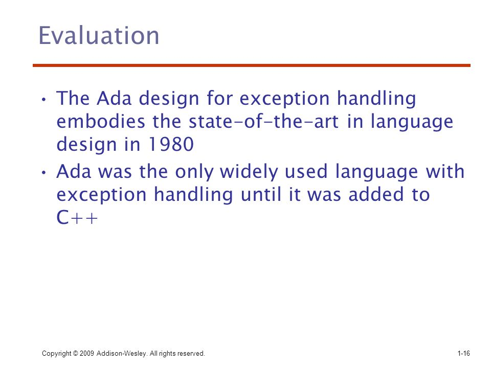 Evaluation The Ada design for exception handling embodies the state-of-the-art in language design in 1980.