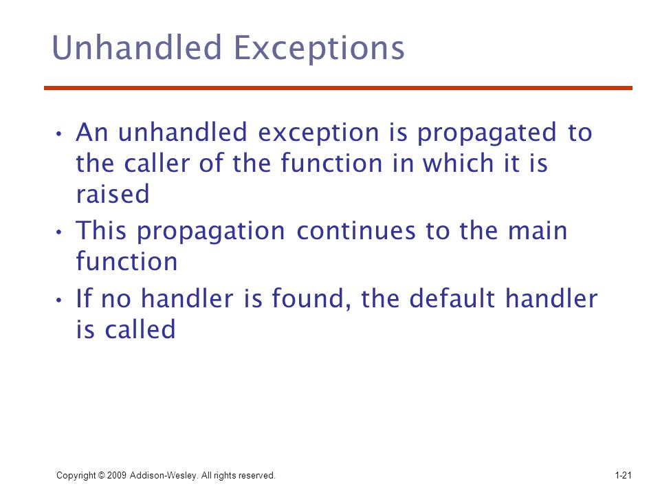 Unhandled Exceptions An unhandled exception is propagated to the caller of the function in which it is raised.