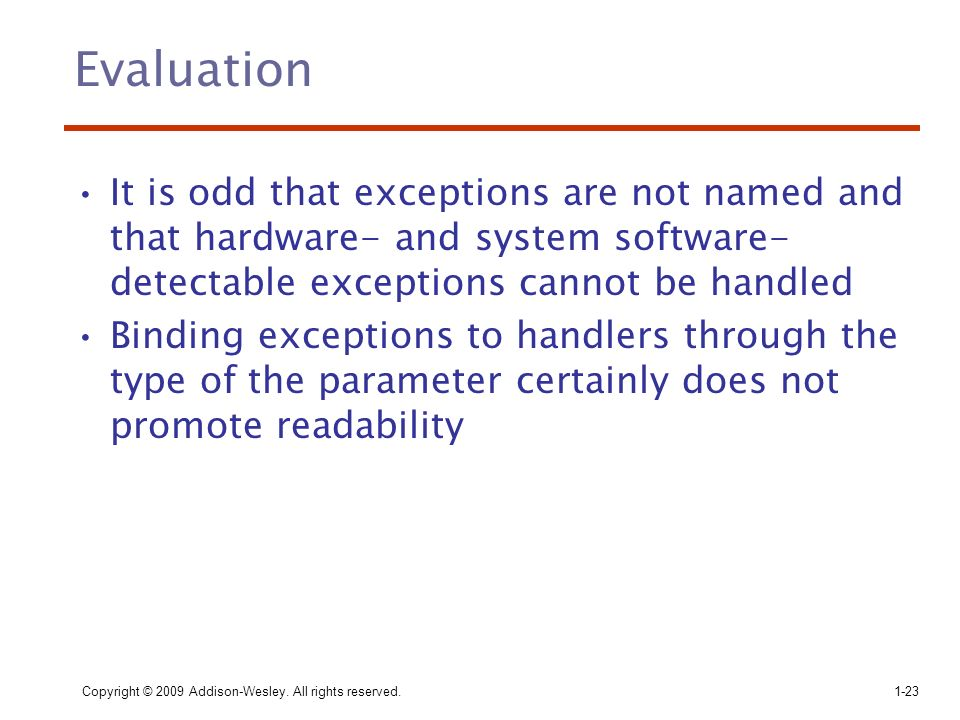 Evaluation It is odd that exceptions are not named and that hardware- and system software-detectable exceptions cannot be handled.
