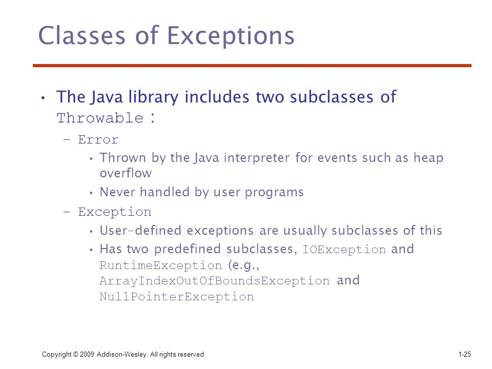 Classes of Exceptions The Java library includes two subclasses of Throwable : Error.