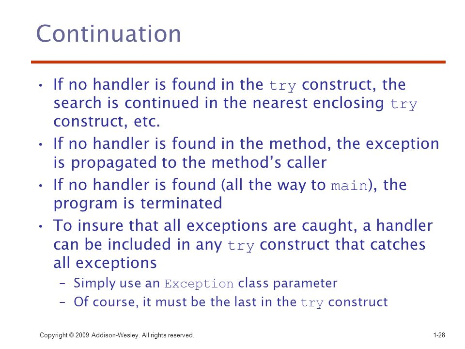 Continuation If no handler is found in the try construct, the search is continued in the nearest enclosing try construct, etc.