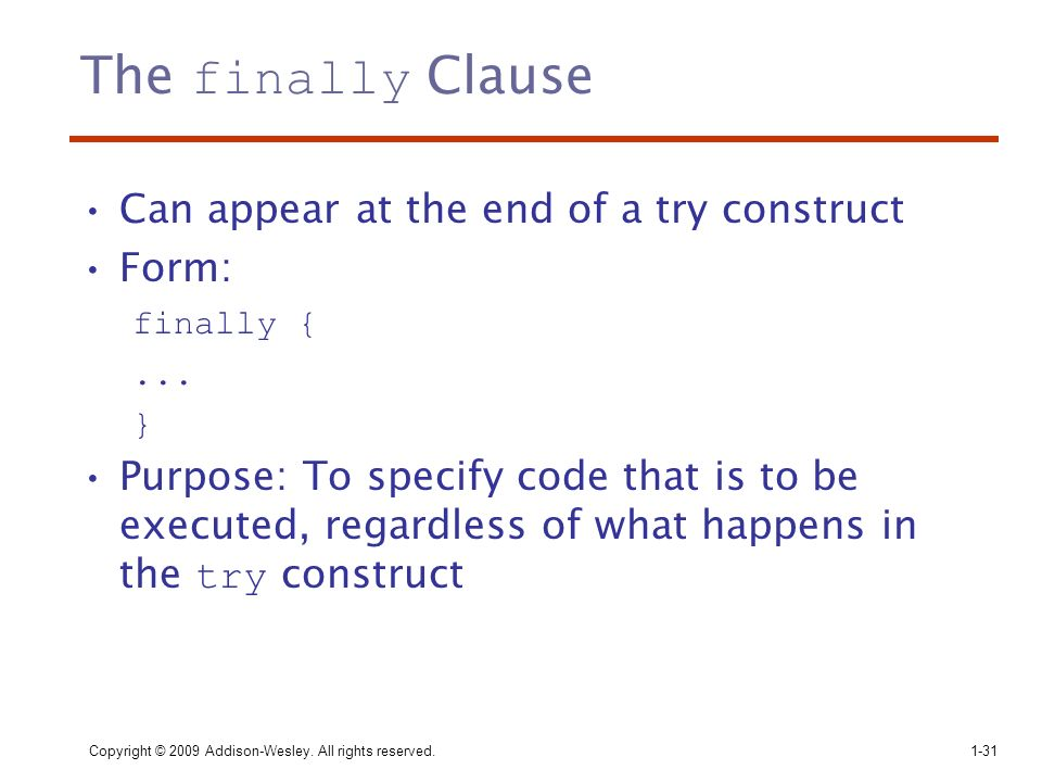 The finally Clause Can appear at the end of a try construct Form: