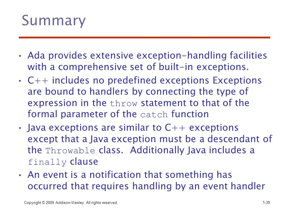 Summary Ada provides extensive exception-handling facilities with a comprehensive set of built-in exceptions.