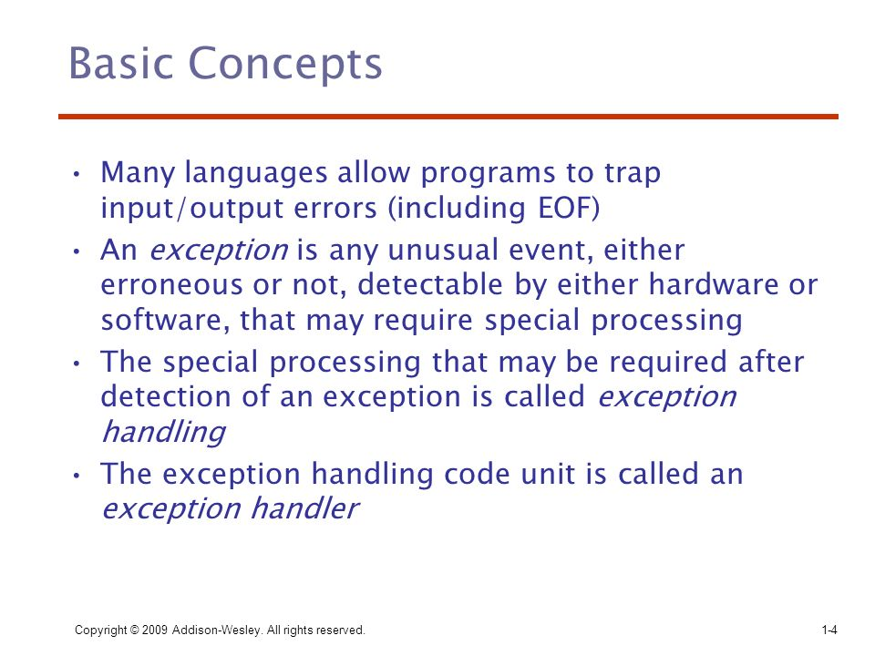 Basic Concepts Many languages allow programs to trap input/output errors (including EOF)