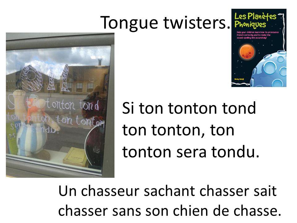 Tongue twisters. Si ton tonton tond ton tonton, ton tonton sera tondu.