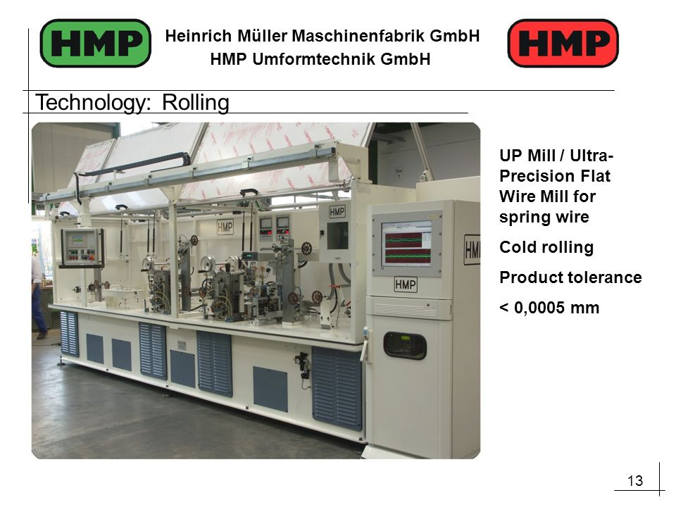 Technology: Rolling UP Mill / Ultra-Precision Flat Wire Mill for spring wire. Cold rolling. Product tolerance.