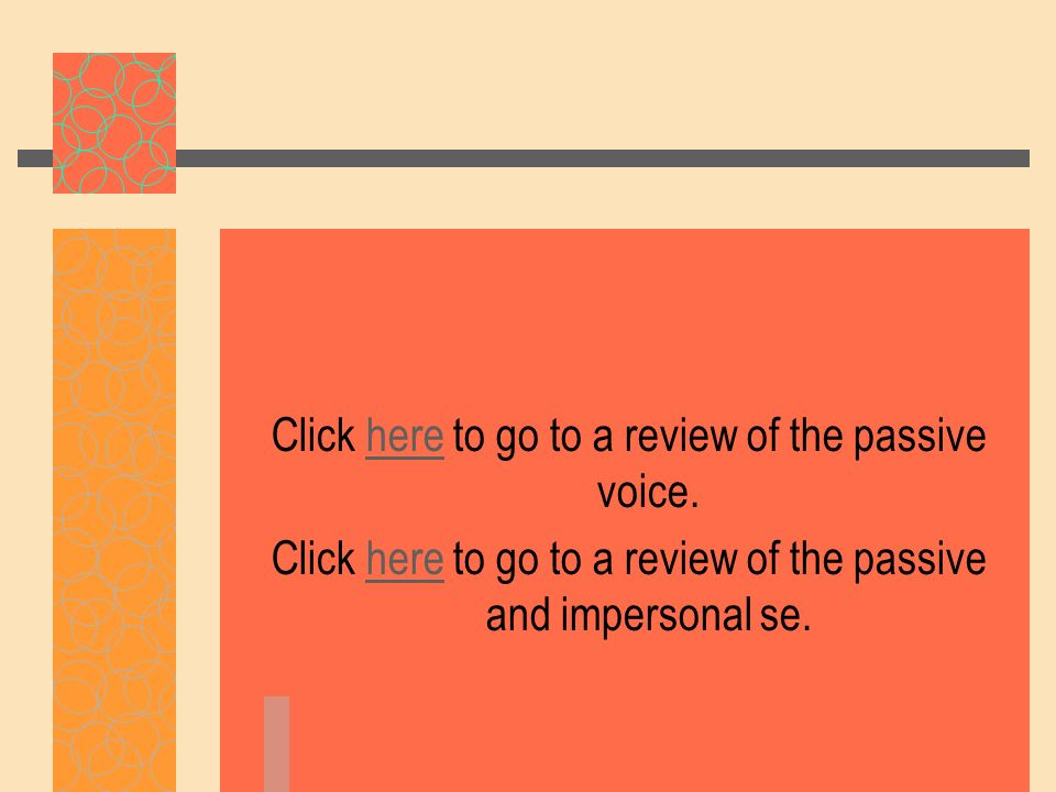 Click here to go to a review of the passive voice.