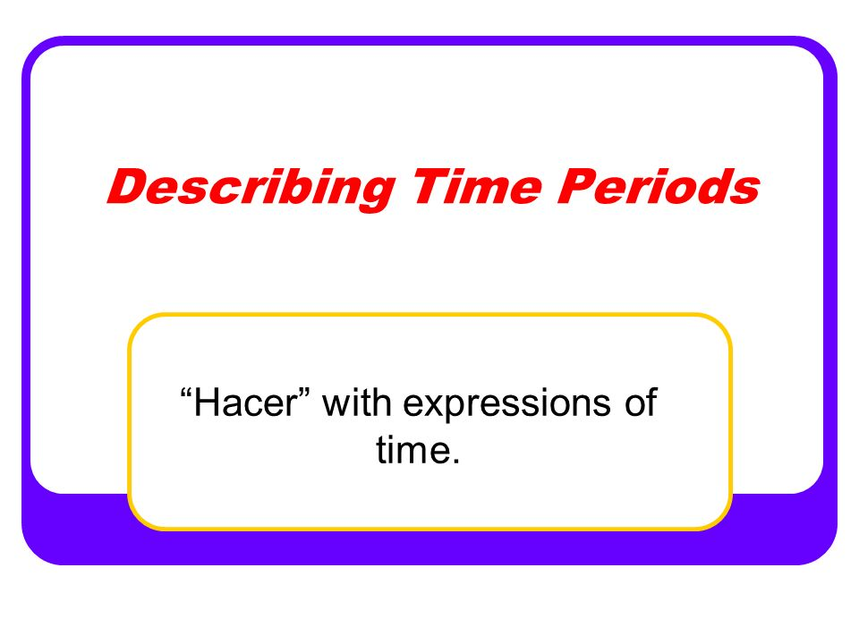 Describing Time Periods