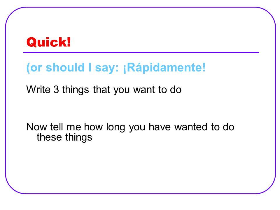 Quick! (or should I say: ¡Rápidamente!