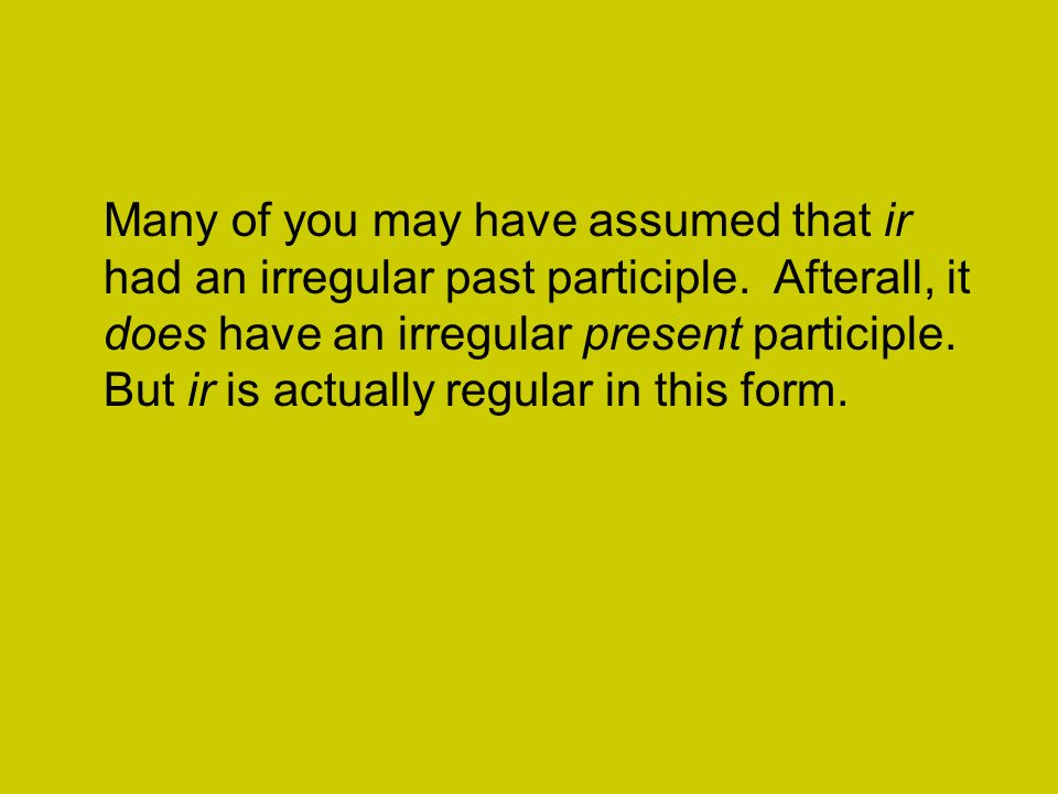 Many of you may have assumed that ir had an irregular past participle