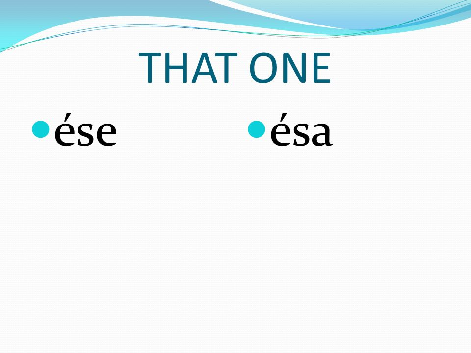 THAT ONE ése ésa