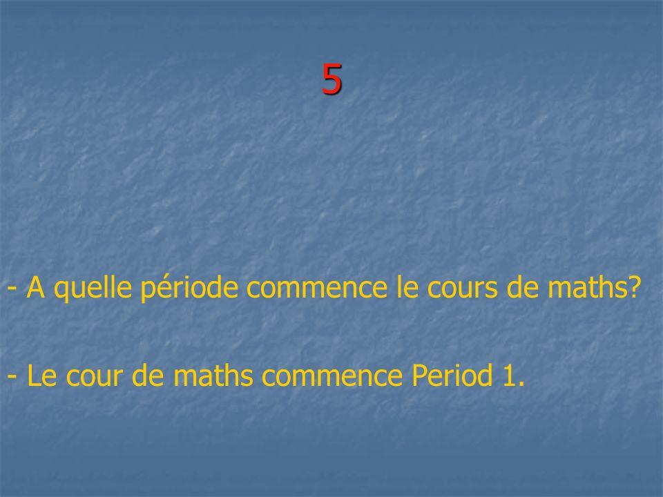 5 - A quelle période commence le cours de maths