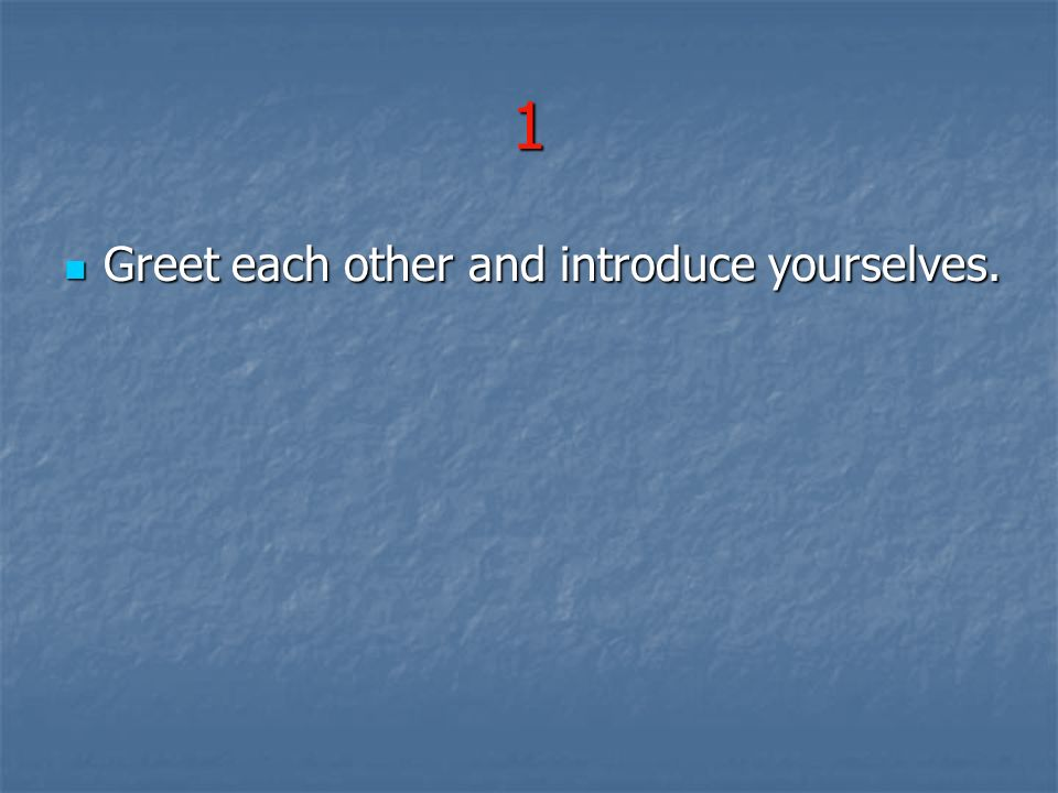 1 Greet each other and introduce yourselves.