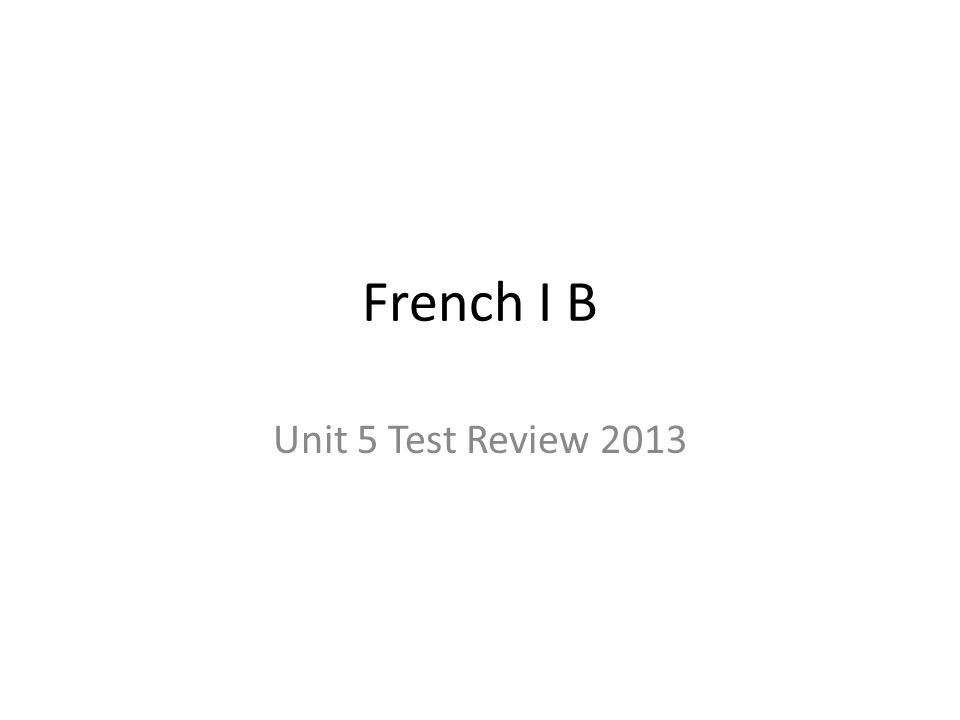 French I B Unit 5 Test Review 2013