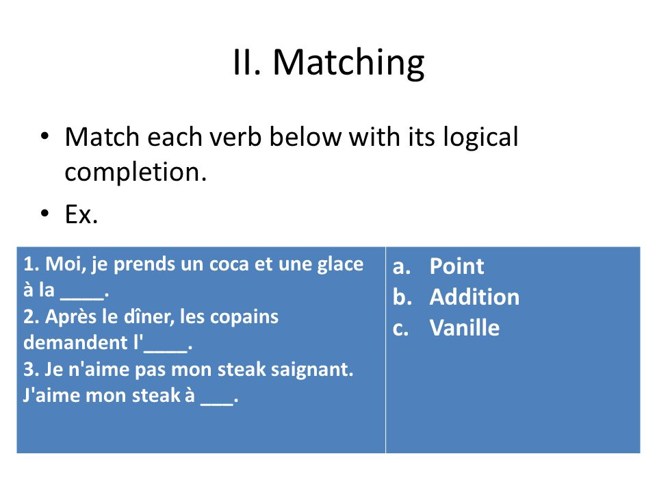 II. Matching Match each verb below with its logical completion. Ex.
