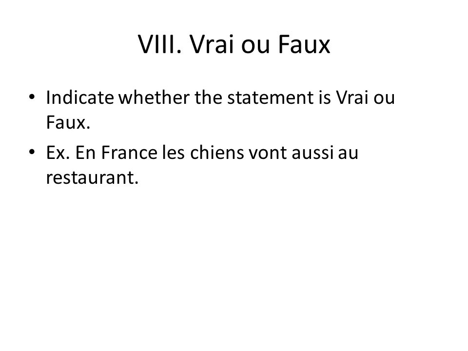 VIII. Vrai ou Faux Indicate whether the statement is Vrai ou Faux.