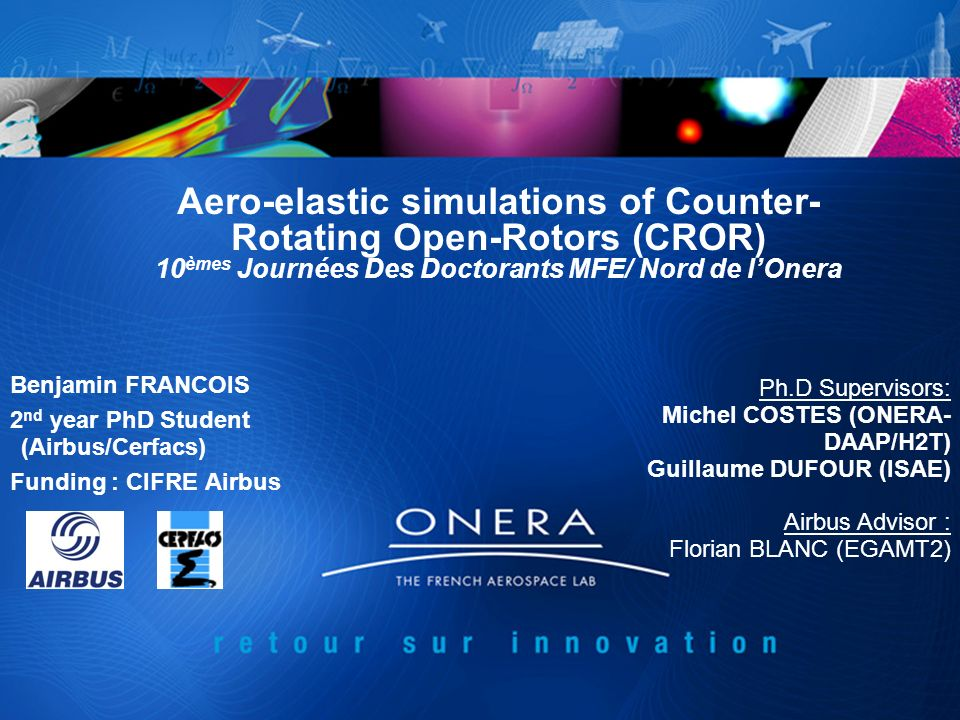 Aero-elastic simulations of Counter-Rotating Open-Rotors (CROR) 10èmes Journées Des Doctorants MFE/ Nord de l'Onera