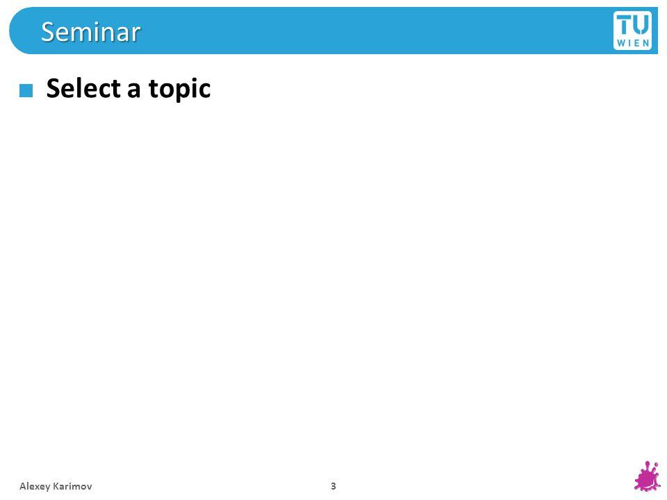 Seminar Select a topic Alexey Karimov