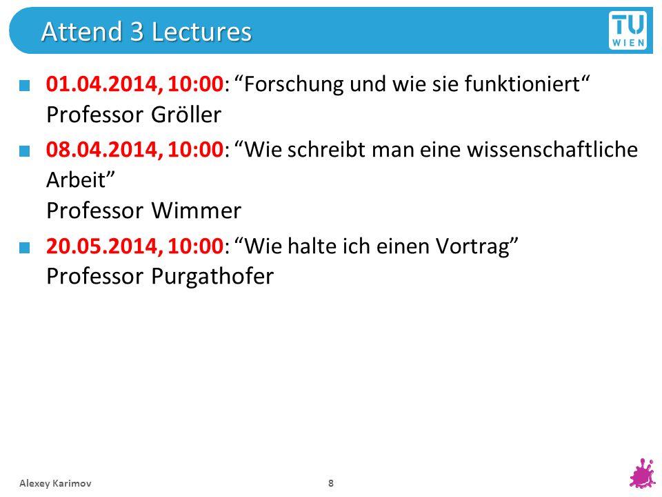 Attend 3 Lectures 01.04.2014, 10:00: Forschung und wie sie funktioniert Professor Gröller.