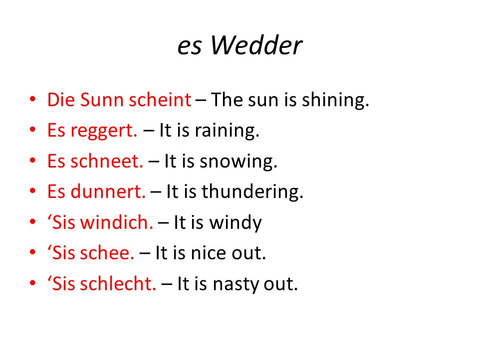 es Wedder Die Sunn scheint – The sun is shining.