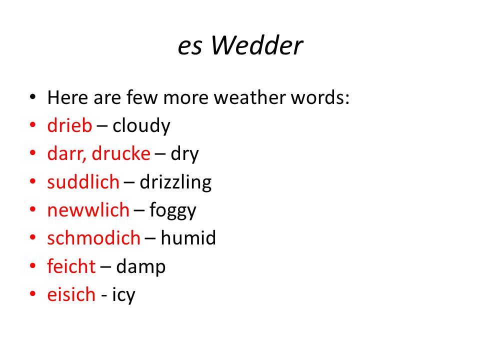 es Wedder Here are few more weather words: drieb – cloudy