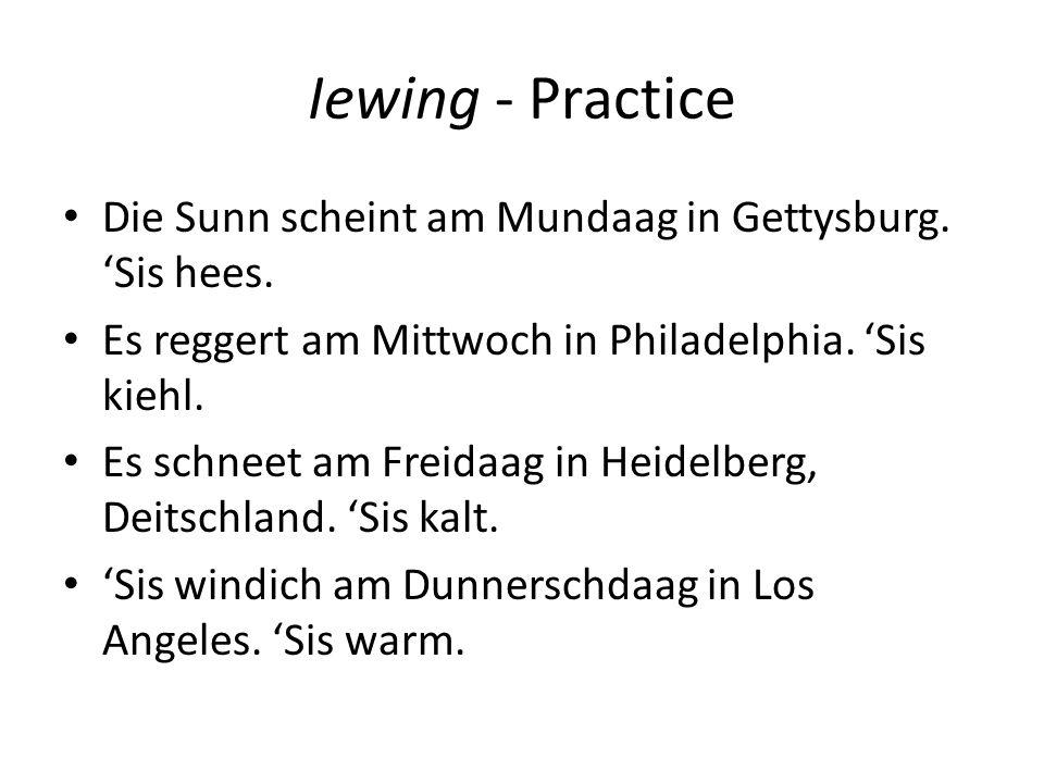 Iewing - Practice Die Sunn scheint am Mundaag in Gettysburg. 'Sis hees. Es reggert am Mittwoch in Philadelphia. 'Sis kiehl.