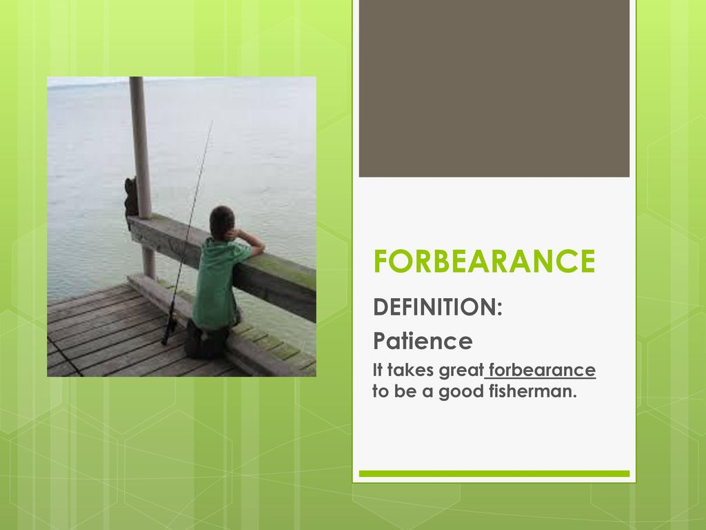 5 FORBEARANCE DEFINITION: Patience