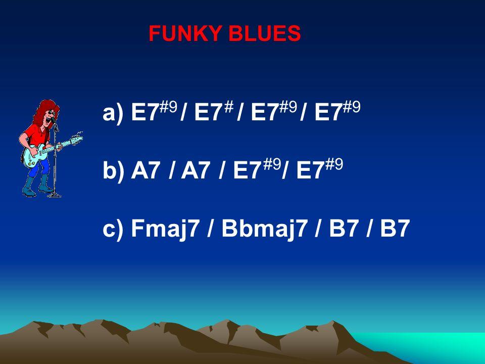 a) E7 / E7 / E7 / E7 b) A7 / A7 / E7 / E7 c) Fmaj7 / Bbmaj7 / B7 / B7