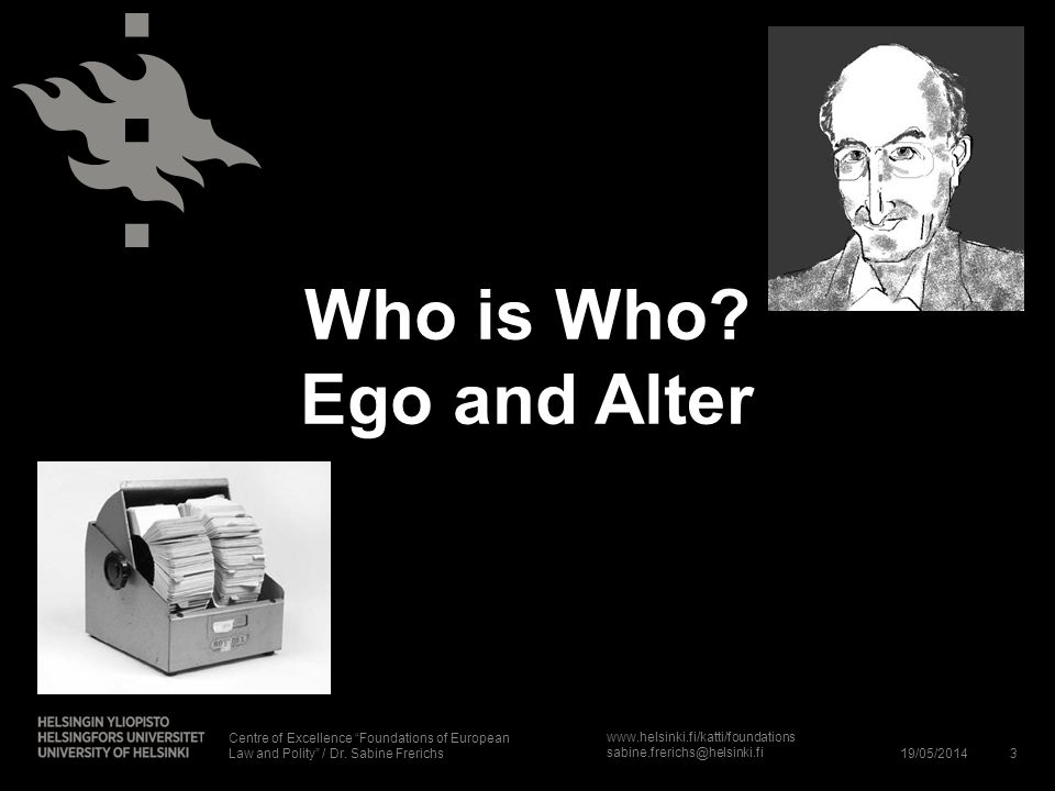 Who is Who Ego and Alter Centre of Excellence Foundations of European Law and Polity / Dr. Sabine Frerichs.