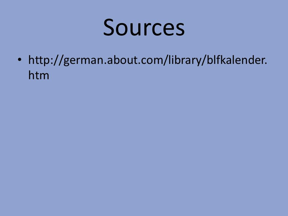 Sources http://german.about.com/library/blfkalender.htm