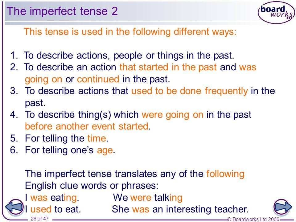 The imperfect tense 2This tense is used in the following different ways: 1. To describe actions, people or things in the past.