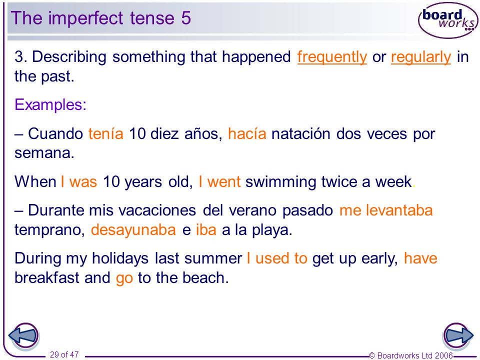 The imperfect tense 5 3. Describing something that happened frequently or regularly in the past. Examples: