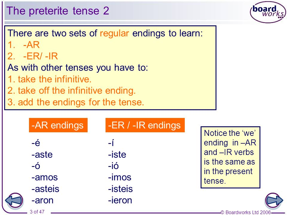 The preterite tense 2 There are two sets of regular endings to learn: