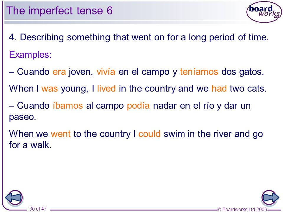 The imperfect tense 6 4. Describing something that went on for a long period of time. Examples: