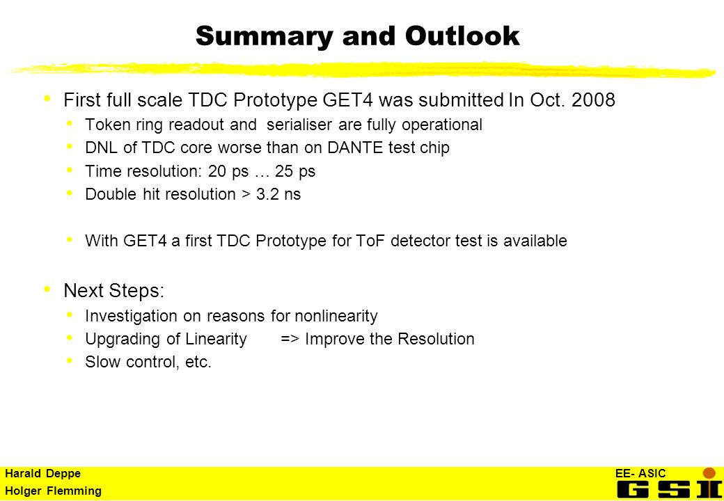 Summary and Outlook First full scale TDC Prototype GET4 was submitted In Oct. 2008. Token ring readout and serialiser are fully operational.