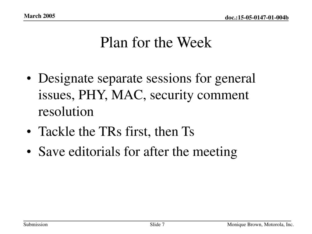Plan for the Week Designate separate sessions for general issues, PHY, MAC, security comment resolution.