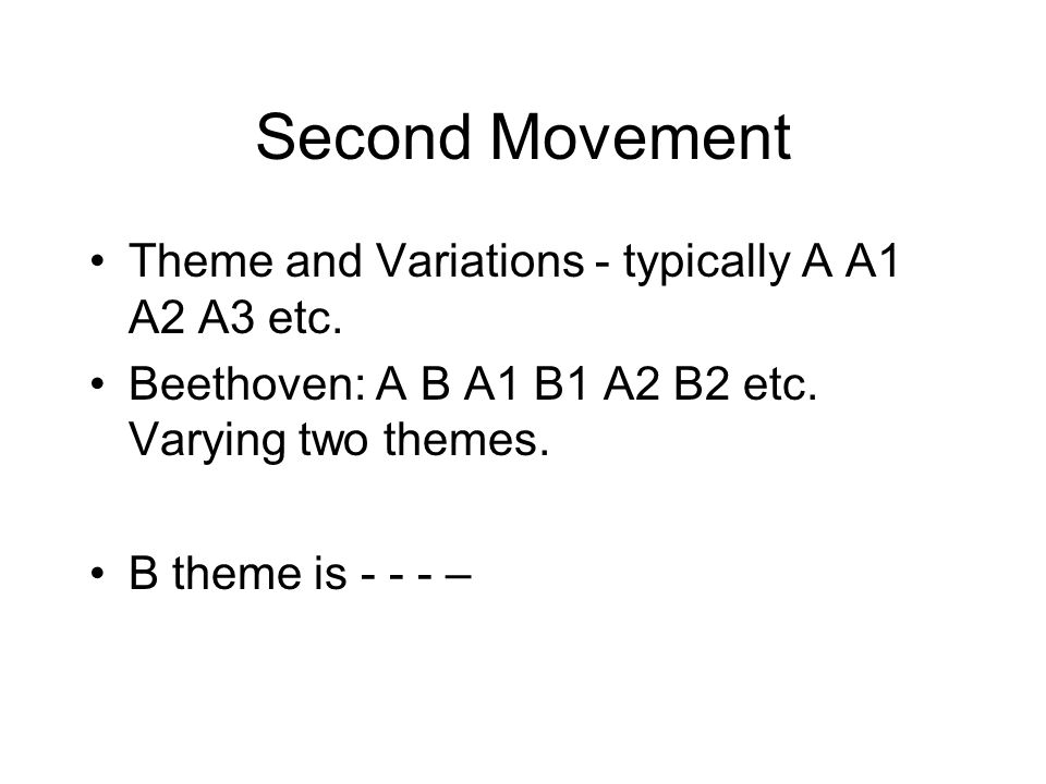 Second Movement Theme and Variations - typically A A1 A2 A3 etc.