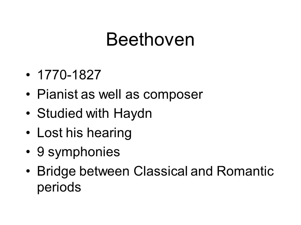Beethoven 1770-1827 Pianist as well as composer Studied with Haydn
