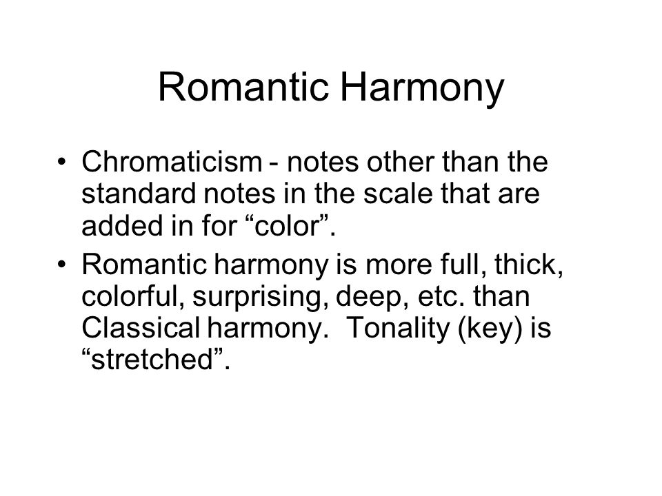 Romantic Harmony Chromaticism - notes other than the standard notes in the scale that are added in for color .