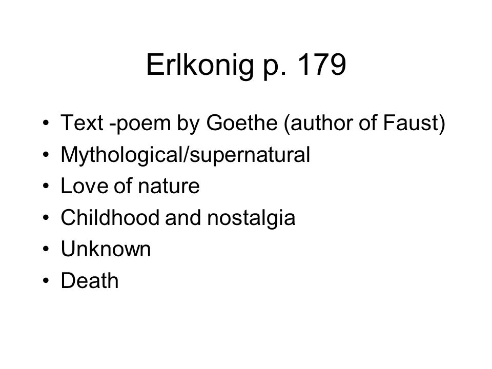 Erlkonig p. 179 Text -poem by Goethe (author of Faust)