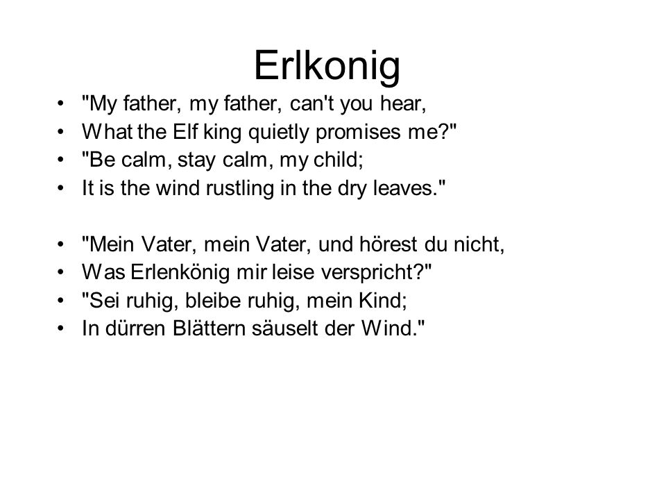 Erlkonig My father, my father, can t you hear,