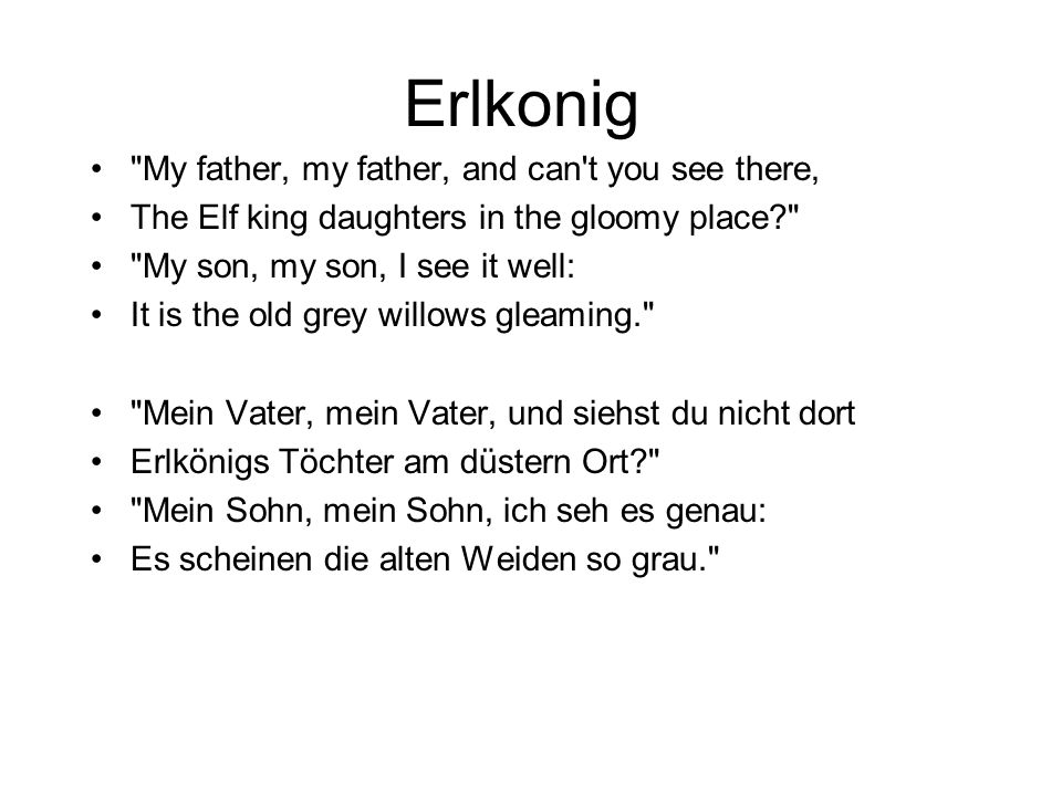 Erlkonig My father, my father, and can t you see there,
