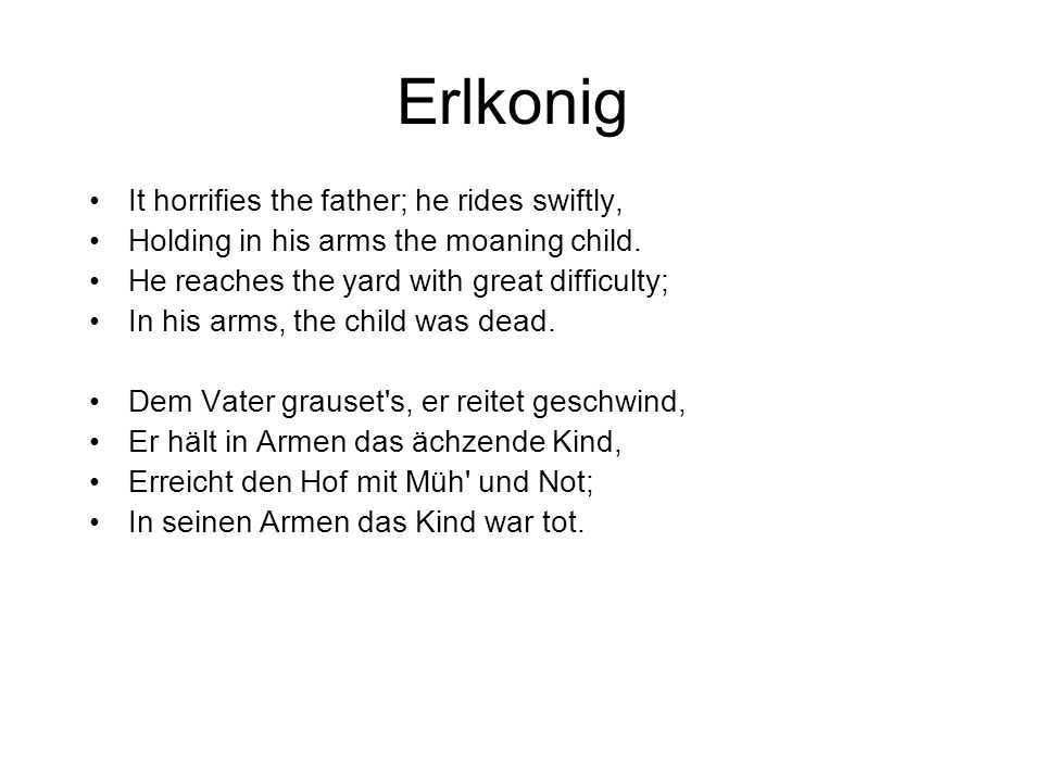 Erlkonig It horrifies the father; he rides swiftly,