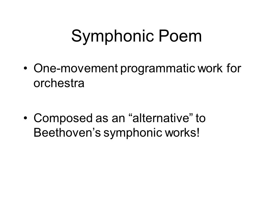 Symphonic Poem One-movement programmatic work for orchestra