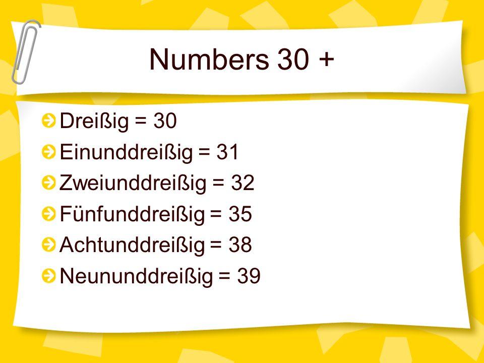 Numbers 30 + Dreißig = 30 Einunddreißig = 31 Zweiunddreißig = 32