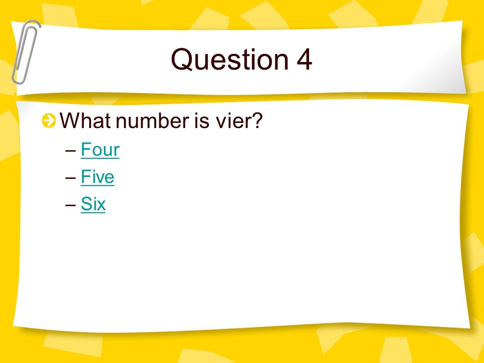 Question 4 What number is vier Four Five Six