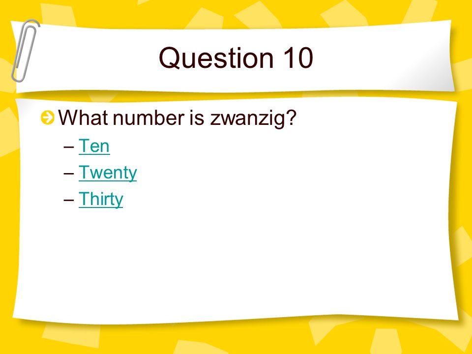 Question 10 What number is zwanzig Ten Twenty Thirty